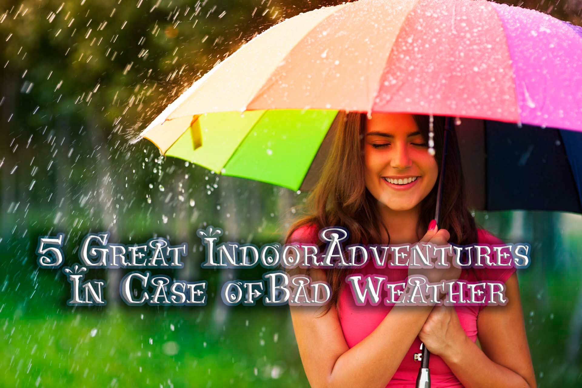 5-Great-Indoor-Adventures-In-Case-of-Bad-Weather.jpg